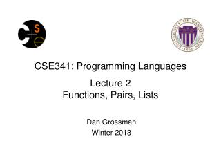 CSE341: Programming Languages Lecture  2 Functions, Pairs, Lists