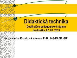 Didaktická technika Doplňujúce pedagogické štúdium prednáška, 07. 01. 2013