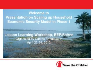 Welcome to  Presentation on Scaling up Household Economic Security Model in Phase 1