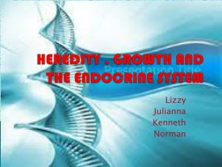 HEREDITY , GROWTH AND THE ENDOCRINE SYSTEM