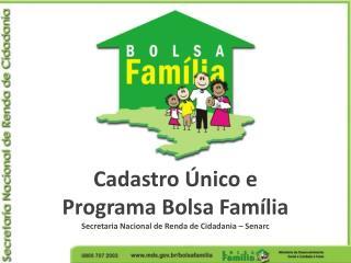 Cadastro Único e  Programa Bolsa Família Secretaria Nacional de Renda de Cidadania – Senarc