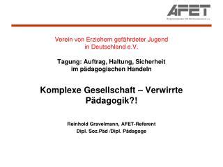 Komplexe Gesellschaft – Verwirrte Pädagogik?! Reinhold Gravelmann, AFET-Referent