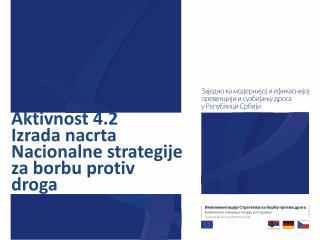 A ktivnost  4.2 Izrada nacrta Nacionalne strategije za borbu protiv droga