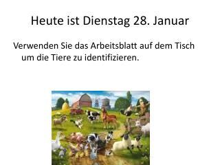 Heute ist Dienstag  28.  Januar