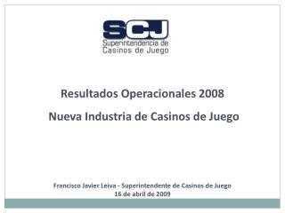 Resultados Operacionales 2008  Nueva Industria de Casinos de Juego