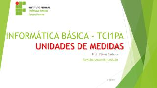 INFORMÁTICA BÁSICA - TCI1PA UNIDADES DE MEDIDAS