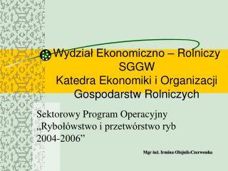 Wydział Ekonomiczno – Rolniczy SGGW Katedra Ekonomiki i Organizacji Gospodarstw Rolniczych
