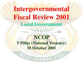 Intergovernmental Fiscal Review 2001 Local Government NCOP  T Pillay (National Treasury)