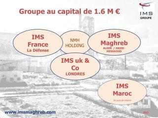 Groupe au capital de 1.6 M �