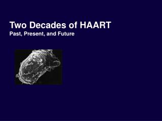 Two Decades of HAART Past, Present, and Future