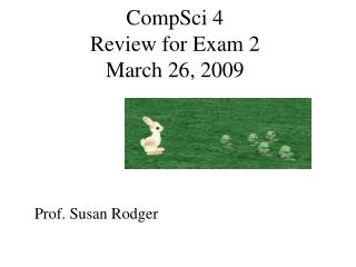 CompSci 4 Review for Exam 2  March 26, 2009