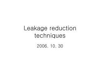 Leakage reduction techniques