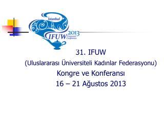 31. IFUW  (Uluslararası Üniversiteli Kadınlar Federasyonu) Kongre ve Konferansı