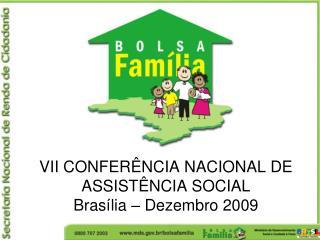 VII CONFERÊNCIA NACIONAL DE ASSISTÊNCIA SOCIAL Brasília – Dezembro 2009