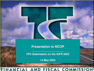 Presentation to NCOP ________________________ FFC Submission on the IGFR 2003 14 May 2003