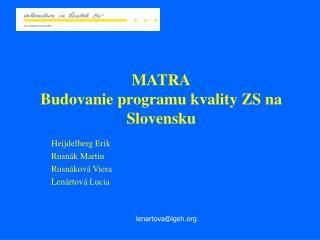 MATRA Budovanie  p rogramu  kvality ZS na Slovensku