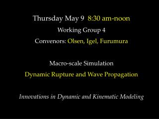 Thursday May 9   8:30 am-noon Working Group 4 Convenors:  Olsen, Igel, Furumura