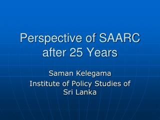 Perspective of SAARC after 25 Years