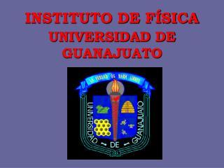 INSTITUTO DE FÍSICA UNIVERSIDAD DE  GUANAJUATO