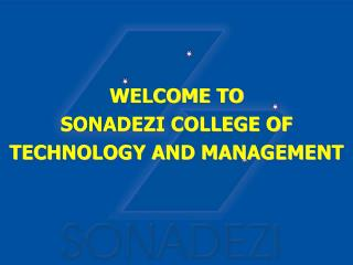 WELCOME TO  SONADEZI COLLEGE OF TECHNOLOGY AND MANAGEMENT