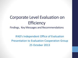 Corporate Level Evaluation on Efficiency  Findings,  Key Messages and Recommendations