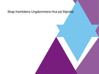 Skap framtidens Ungdommens Hus på Stjørdal.
