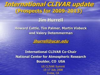 International CLIVAR update (Prospects for 2009-2013)