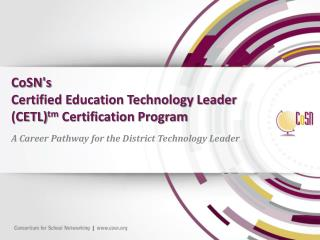 CoSN's Certified Education Technology Leader (CETL) tm  Certification Program