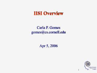 IISI Overview Carla P. Gomes gomes@cs.cornell Apr 5, 2006