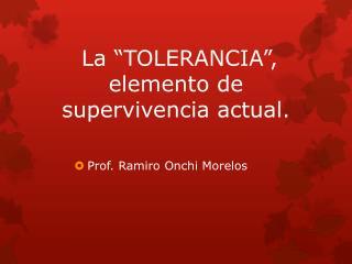 """La """"TOLERANCIA"""", elemento de supervivencia actual."""