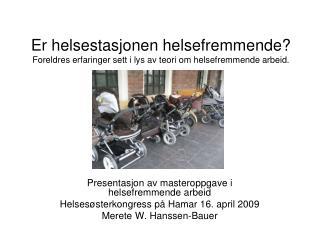 Presentasjon av masteroppgave i helsefremmende arbeid Helsesøsterkongress på Hamar 16. april 2009