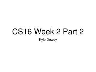 CS16 Week 2 Part 2