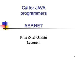 C# for JAVA programmers ASP.NET Rina Zviel-Girshin Lecture 1