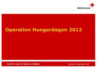 Operation Hungerdagen 2012