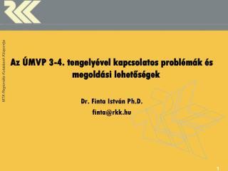 Az  ÚMVP  3-4. tengelyével kapcsolatos problémák és megoldási lehetőségek Dr. Finta István Ph.D.