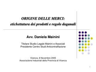 ORIGINE DELLE MERCI:  etichettatura dei prodotti e regole doganali Avv. Daniela Mainini