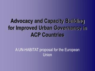 Advocacy and Capacity Building for Improved Urban Governance in ACP Countries