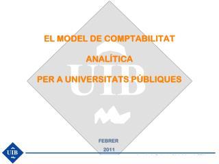 EL MODEL DE COMPTABILITAT  ANALÍTICA   PER A UNIVERSITATS PÚBLIQUES
