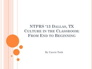 NTPRS '13 Dallas, TX Culture in the Classroom:  From End to Beginning