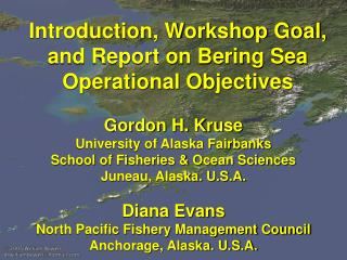 Introduction, Workshop Goal, and Report on Bering Sea Operational Objectives
