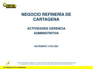 NEGOCIO REFINERÍA DE CARTAGENA ACTIVIDADES GERENCIA ADMINISTRITIVA NOVIEMBRE 13 DE 2006