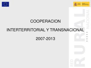 COOPERACION  INTERTERRITORIAL Y TRANSNACIONAL 2007-2013