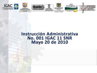 Instrucción Administrativa  No. 001 IGAC 11 SNR Mayo 20 de 2010