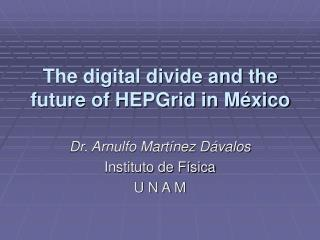 The digital divide and the future of HEPGrid in México