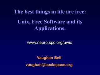 The best things in life are free: Unix, Free Software and its Applications.