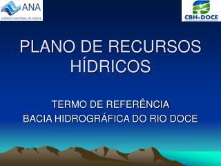 PLANO DE RECURSOS H�DRICOS