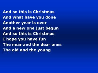 And so this is Christmas And what have you done Another year is over And a new one just begun