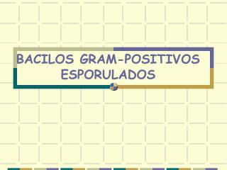 BACILOS GRAM-POSITIVOS ESPORULADOS