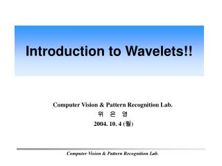 Computer Vision & Pattern Recognition Lab. 위   은   영 2004. 10. 4 ( 월 )