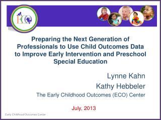 Lynne Kahn Kathy Hebbeler The Early Childhood Outcomes (ECO) Center
